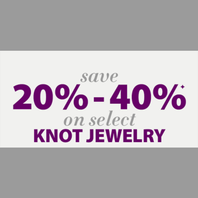 Save 20% - 40% on select knot jewelry
