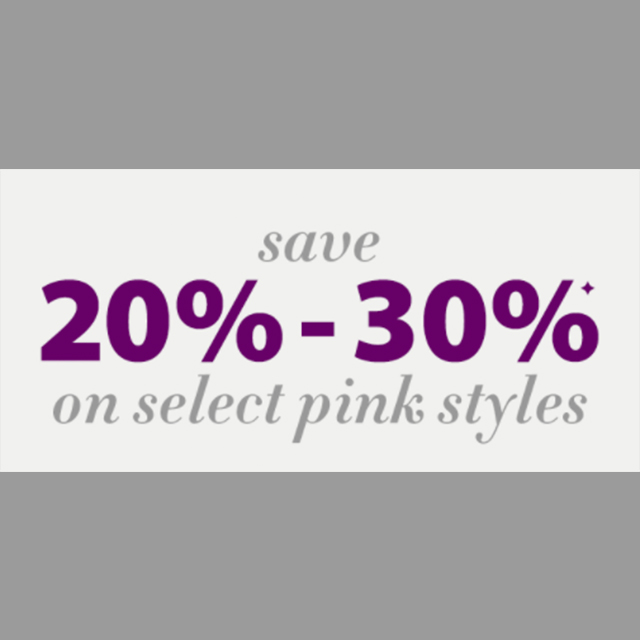 Save 20% - 30% on select pink styles