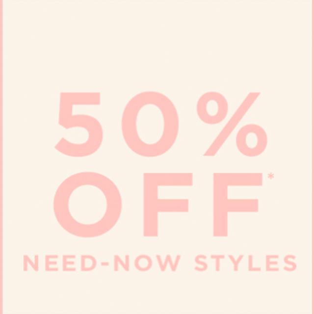 50% off Need-Now Styles