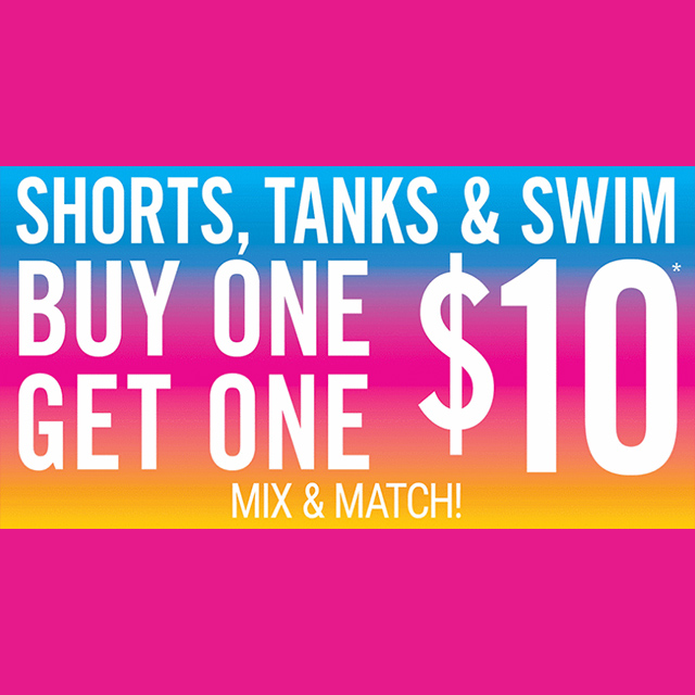 Shorts, Tank & Swim BOGO $10