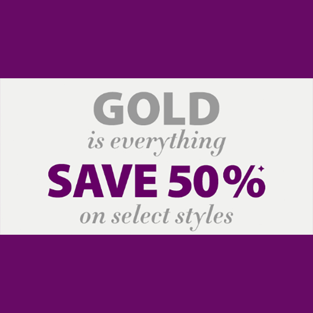Save 50% on Select Gold Styles