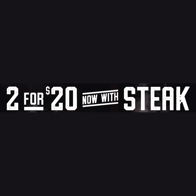 2 for $20 - Now With Steak
