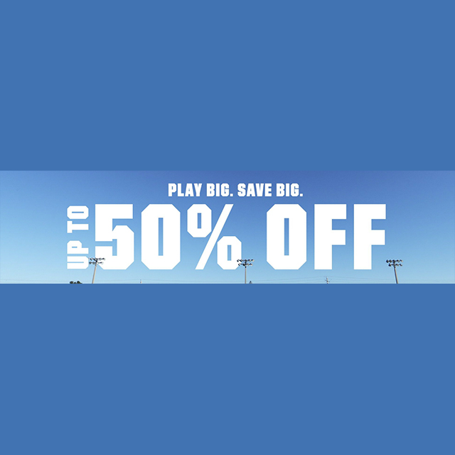 Play big. Save big. Up to 50% off
