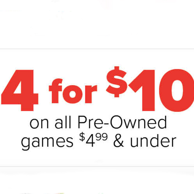4 for $10 on all pre-owned games $4.99 & under